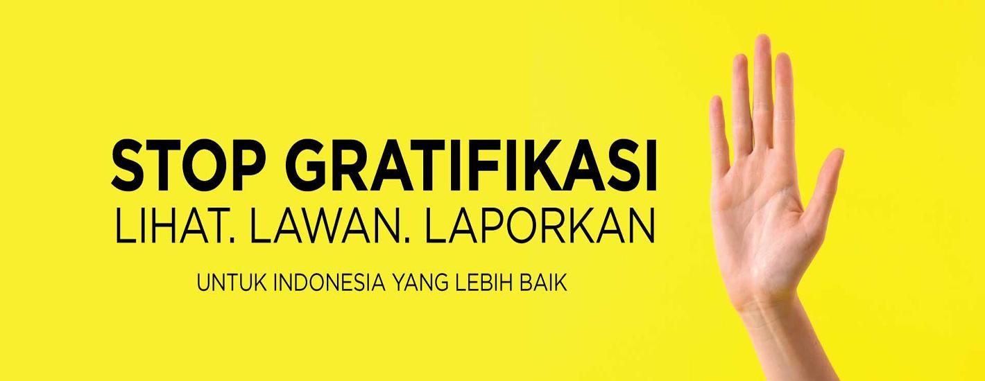 STOP GRATIFIKASI  Lihat. Lawan. Laporkan UNTUK INDONESIA YANG LEBIH BAIK